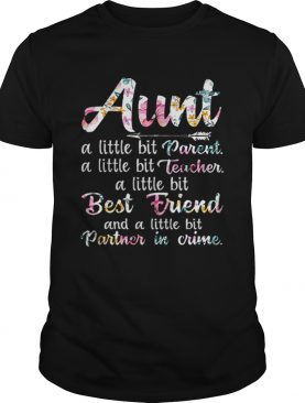 Aunt A Little Bit Parent ALittle Bit Teacher A Little Bit Best Friend shirt
