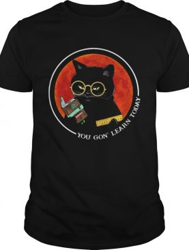 Black Cat You Gon Learn Today Sunset shirt