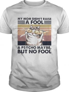 Cat And Fish My mom didnt raise a fool a psycho maybe but no fool vintage retro shirt