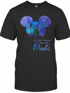 Disney Mickey We Are Never Too Old For Magic T-Shirt