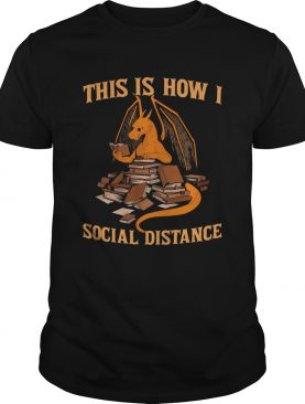 Dragon this is how i social distance shirt