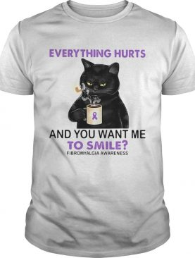 Everything Hurts And You Want Me To Smile Fibromyalgia Awareness Cat shirt