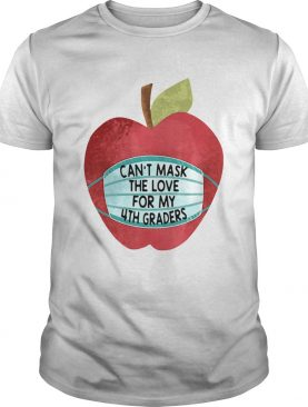 Great Apple Face Mask Cant Mask The Love For My 4th Graders shirt