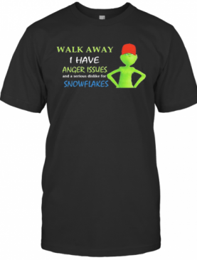 Grinch Walk Away I Have Anger Issues And Serious Dislike For Snowflakes T-Shirt