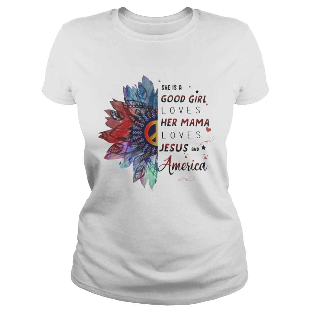 Hippie she is a good girl loves her mama loves jesus and america Classic Ladies