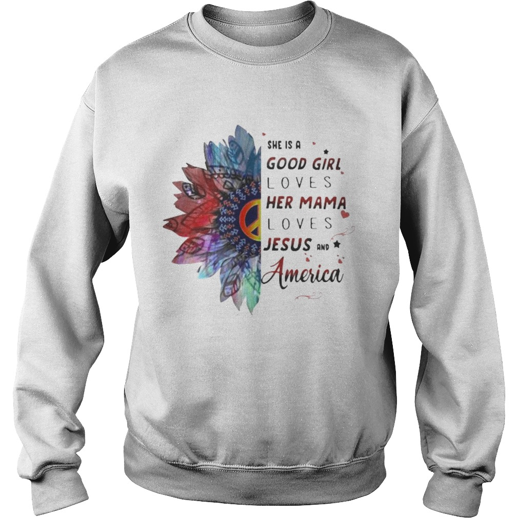 Hippie she is a good girl loves her mama loves jesus and america Sweatshirt