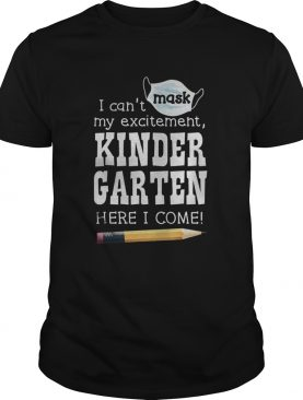 I Cant Mask My Excitement Kindergarten Here I Come shirt