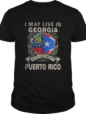 I MAY LIVE IN GEORGIA BUT MY STORY BEGAN IN PUERTO RICO FLAG shirt