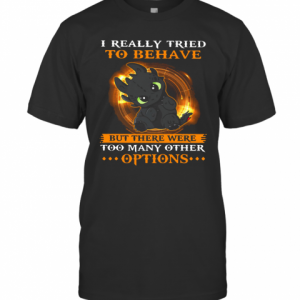 I Really Tried To Behave But There Were Too Many Other Options Toothless Dragon T-Shirt Classic Men's T-shirt