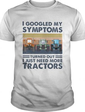 I googled my symptoms turned out i just need more tractors vintage retro shirt