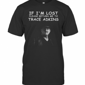 If I'M Lost Please Return Me To Trace Adkins T-Shirt Classic Men's T-shirt