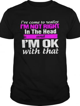 Im Not Right In The Headshirt