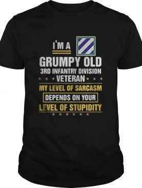 Im a grumpy old 3rd infantry division veteran me level of sarcasm depends on your level of stupidi