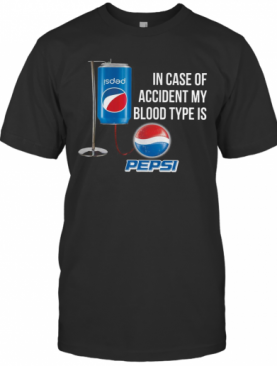 In Case Of Accident My Blood Type Is Pepsi T-Shirt