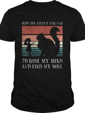 Into the fluffy fur I go to lose my mind and find my soul Vintage retro shirt