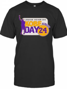 Legend Never Die Kobe Bryant Day August 24 S Tank Toplegend Never Die Kobe Bryant Day August 24 T-Shirt