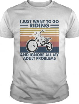 Motocross I Just Want To Go Riding And Ignore All My Adult Problems Vintage Retro shirt