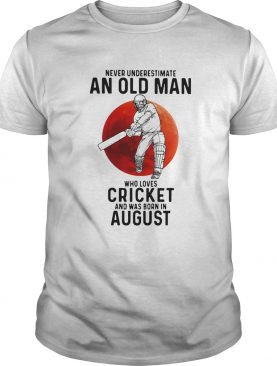 Never Underestimate An Old Man Who Loves Cricket And Was Born In August Sunset shirt