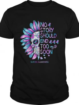 No Story Should End Too Soon Suicide Awareness shirt
