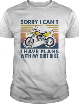 SORRY I CANT I HAVE PLANS WITH MY DIRT BIKE VINTAGE RETRO shirt
