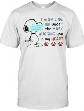 Snoopy Mask I'M Smiling Under The Mask Hugging You In My Heart T-Shirt
