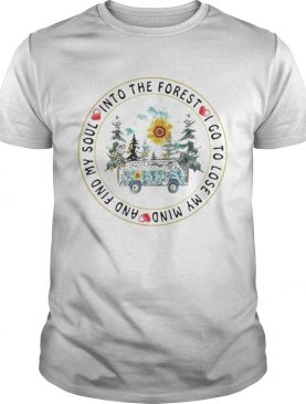 Sunflower into the forest i go to lose my mind and find my soul shirt