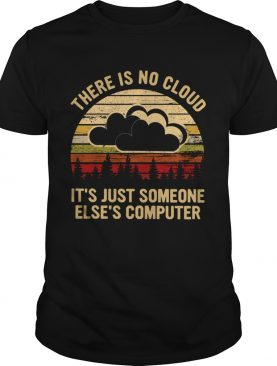 There Is No Cloud Its Just Someone Elses Computer Vintage shirt