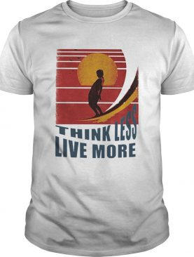 Think Less Live More Vintage shirt