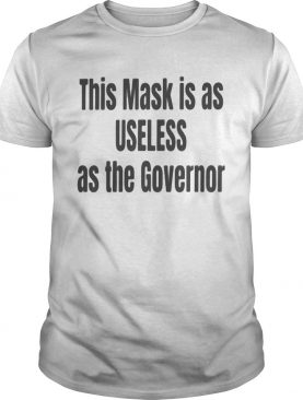 This mask is as useless as the governor shirt