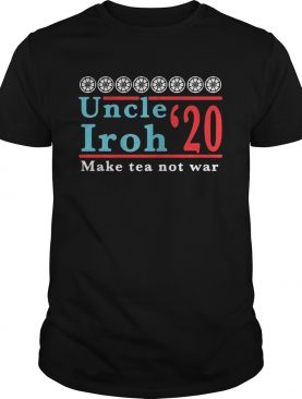 Uncle iroh 2020 make tea not war shirt
