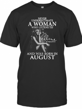 Underestimate A Woman Who Listens To Celine Dion And Was Born In August T-Shirt