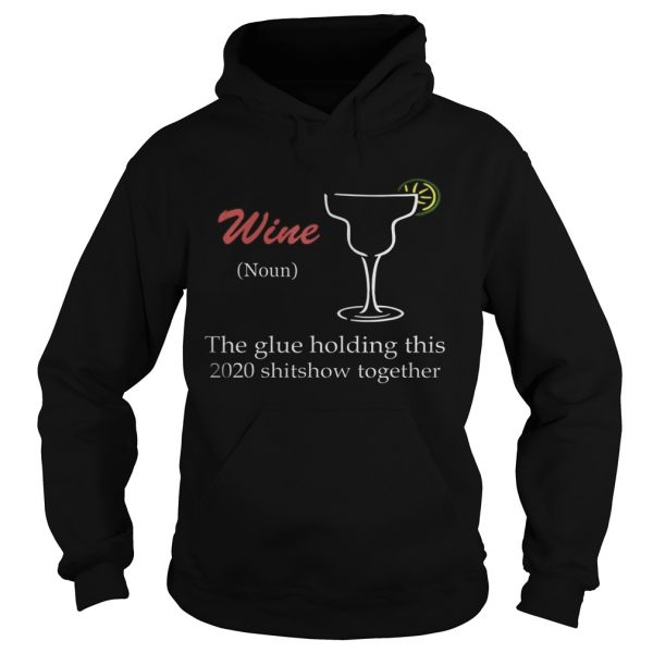 WineGlue That Holds This 2020 Shitshow Together  Hoodie