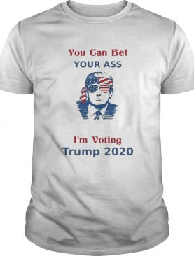 You Can Bet Your Ass merica Im Voting Trump 2020 shirt