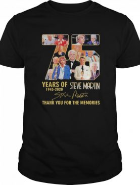 75 Years Of 1945 2020 Steve Martin Thank You For The Memories Signature shirt