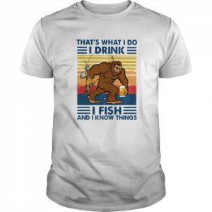 Bigfoot That's What I Do I Drink I Fish And I Know Things Vintage  Classic Men's T-shirt