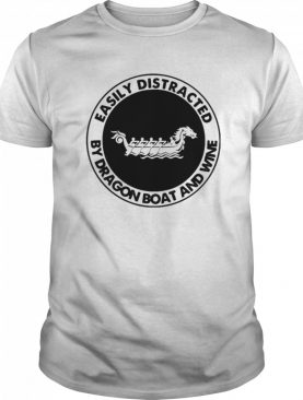 Easily distracted by dragon boat and wine shirt