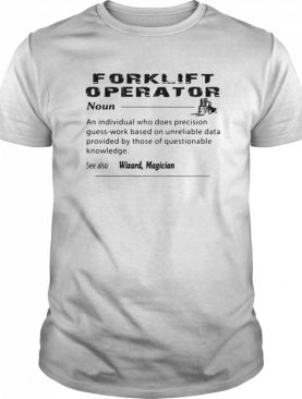 Forklift operator noun an individual who does precision guess work based on unreliable shirt
