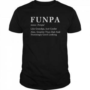 Funpa Like Grandpa Just Cooler Also Smarter Than Dad And Stunningly Good Looking  Classic Men's T-shirt