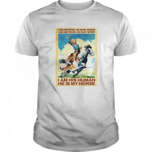 Girl I Am His Eyes He Is My Wings I Am His Voice He Is My Spirit I Am His Human He Is My Horse  Classic Men's T-shirt