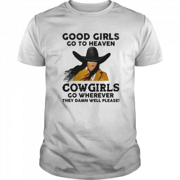 Good Girls Go To Heaven Cowgirls Go Wherever They Damn Well Please  Classic Men's T-shirt