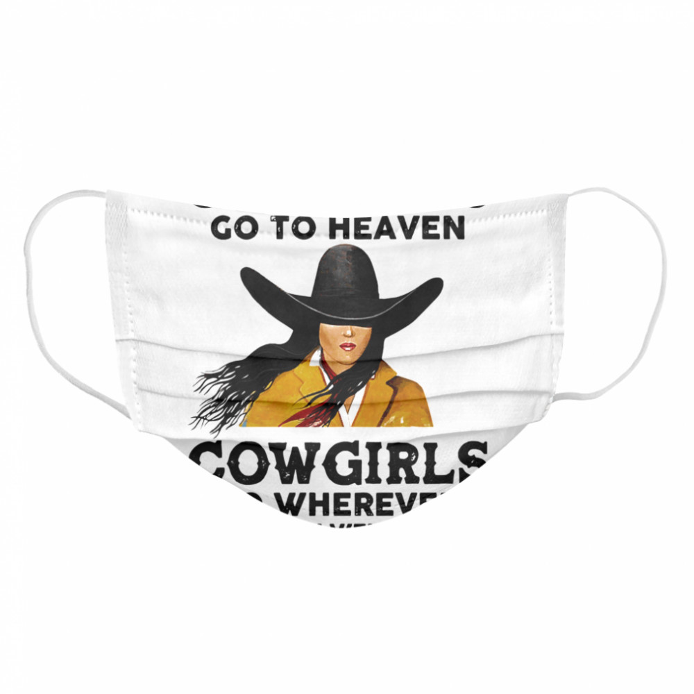 Good Girls Go To Heaven Cowgirls Go Wherever They Damn Well Please  Cloth Face Mask