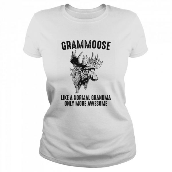 Grammoose Like A Normal Grandma Only More Awesome  Classic Women's T-shirt
