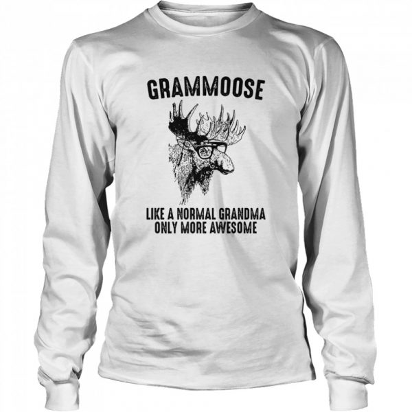 Grammoose Like A Normal Grandma Only More Awesome  Long Sleeved T-shirt