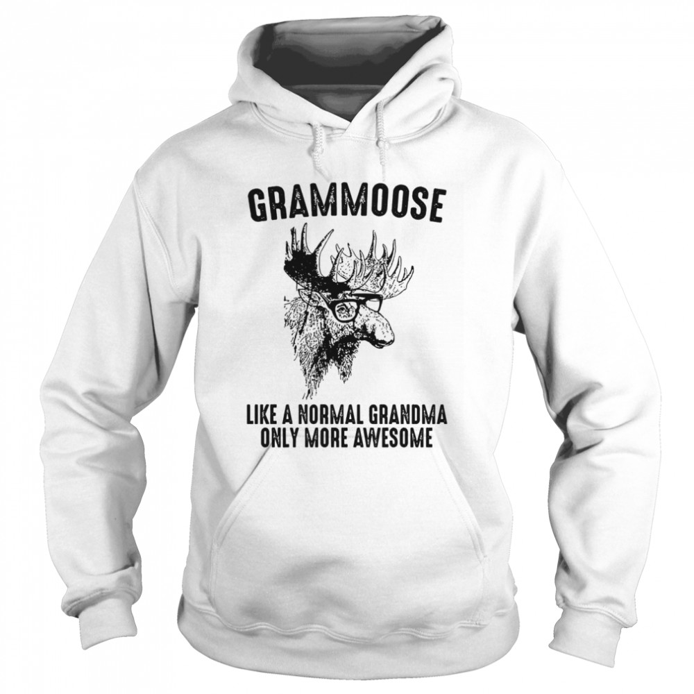 Grammoose Like A Normal Grandma Only More Awesome  Unisex Hoodie