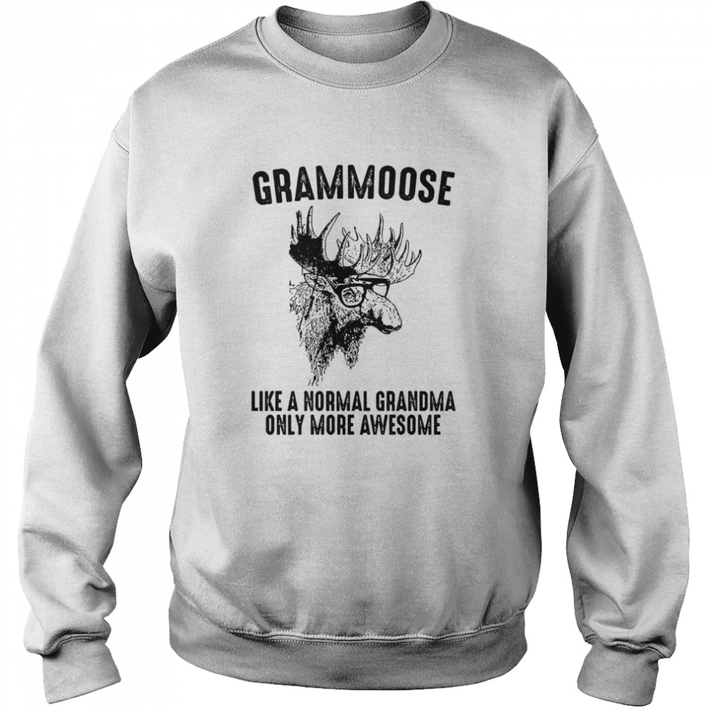 Grammoose Like A Normal Grandma Only More Awesome  Unisex Sweatshirt
