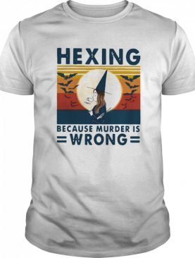Halloween Witch Hexing Because Murder Is Wrongs Vintage shirt