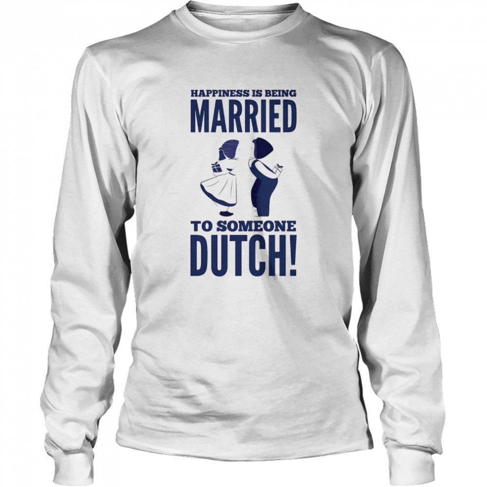 Happiness Is Being Married To Someone Dutch  Long Sleeved T-shirt