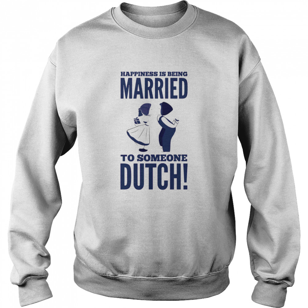 Happiness Is Being Married To Someone Dutch  Unisex Sweatshirt