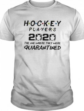 Hockey players 2020 mask the one where they were quarantined shirt