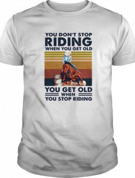 Horse you don't stop riding when you get old when you stop riding line vintage retro shirt